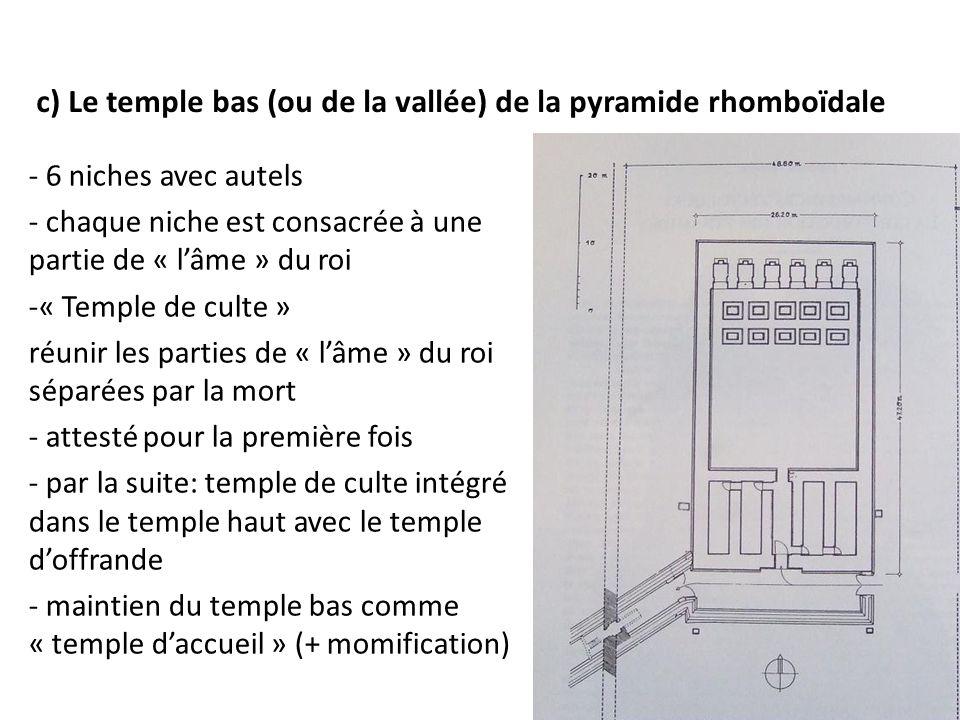 c) Le temple bas (ou de la vallée) de la pyramide rhomboïdale