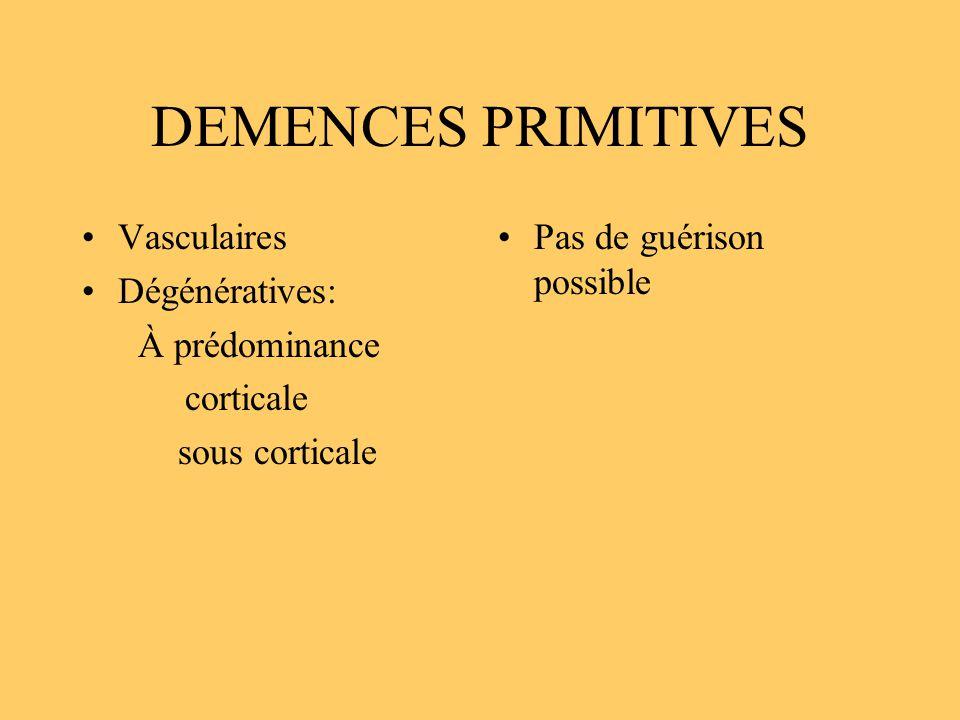 DEMENCES PRIMITIVES Vasculaires Dégénératives: À prédominance