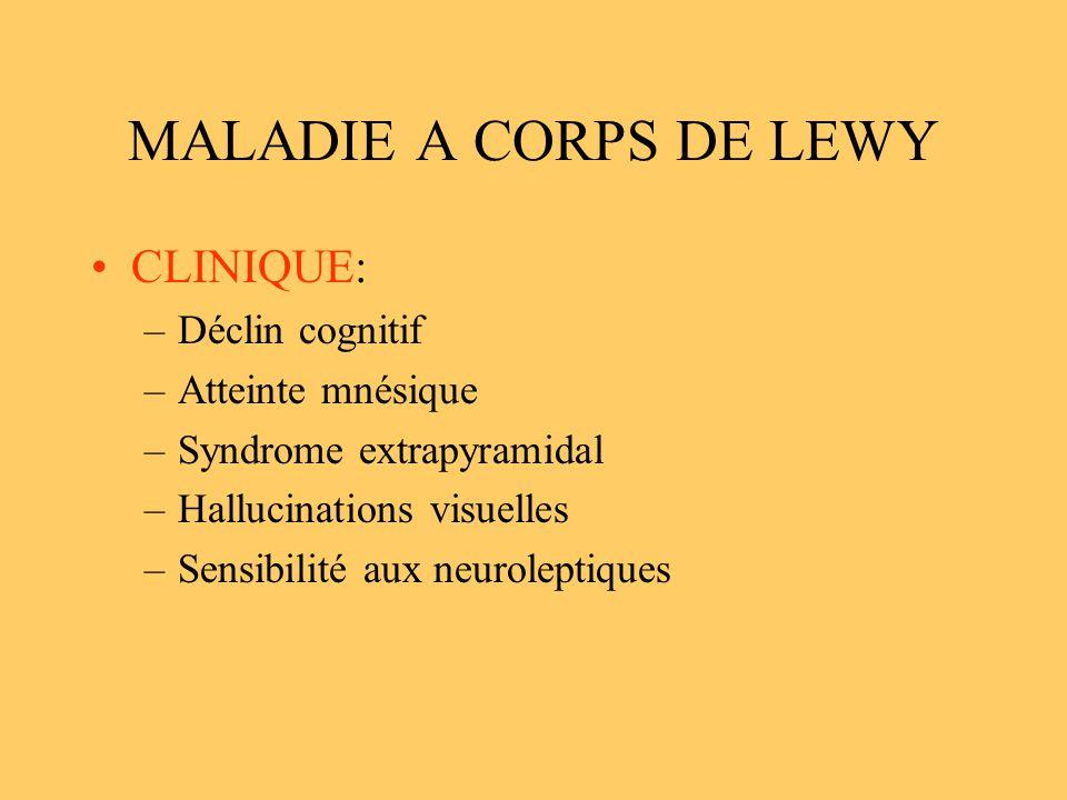 MALADIE A CORPS DE LEWY CLINIQUE: Déclin cognitif Atteinte mnésique