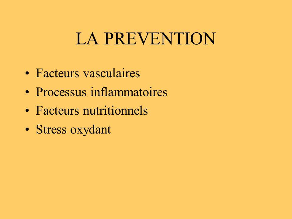 LA PREVENTION Facteurs vasculaires Processus inflammatoires