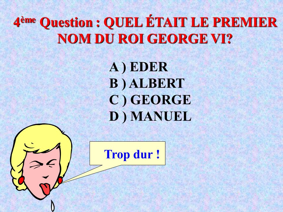 4ème Question : QUEL ÉTAIT LE PREMIER NOM DU ROI GEORGE VI