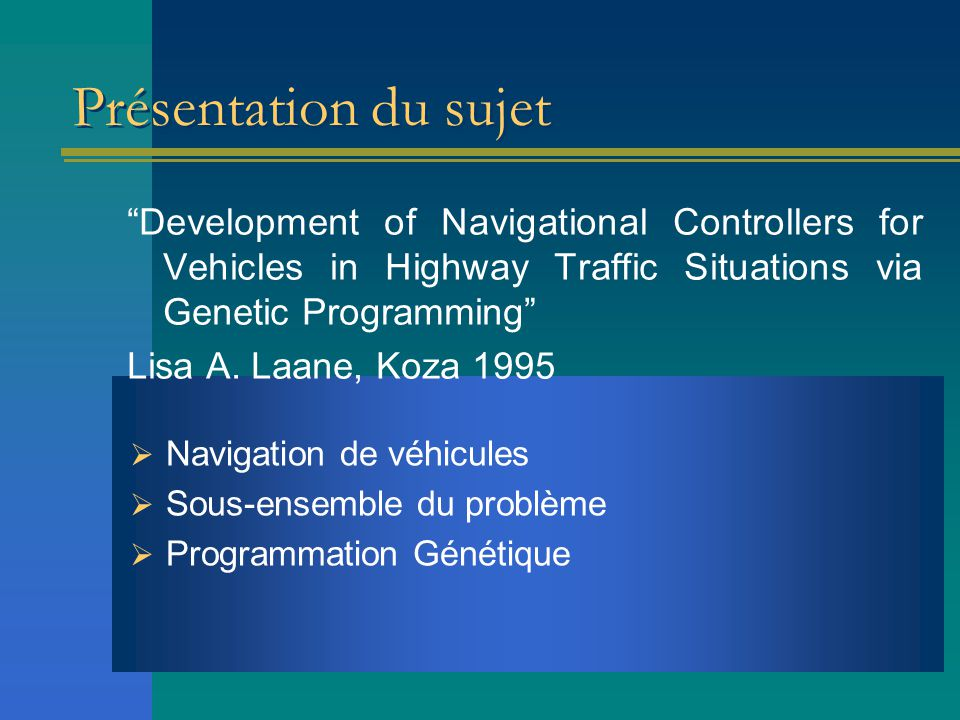 Présentation du sujet Development of Navigational Controllers for Vehicles in Highway Traffic Situations via Genetic Programming