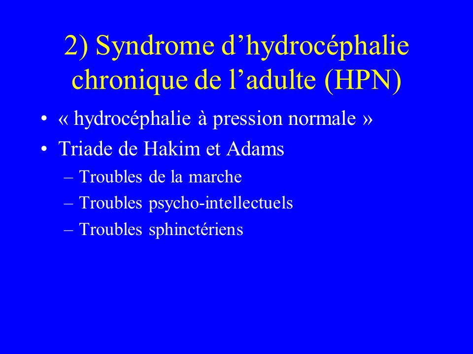 2) Syndrome d'hydrocéphalie chronique de l'adulte (HPN)