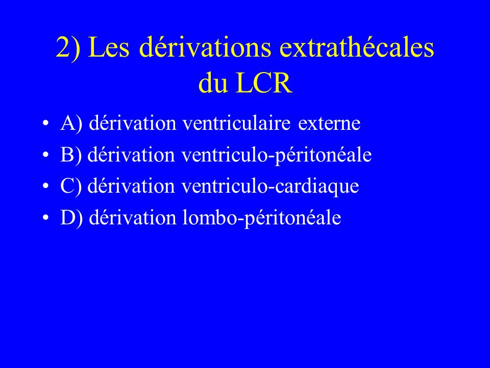 2) Les dérivations extrathécales du LCR