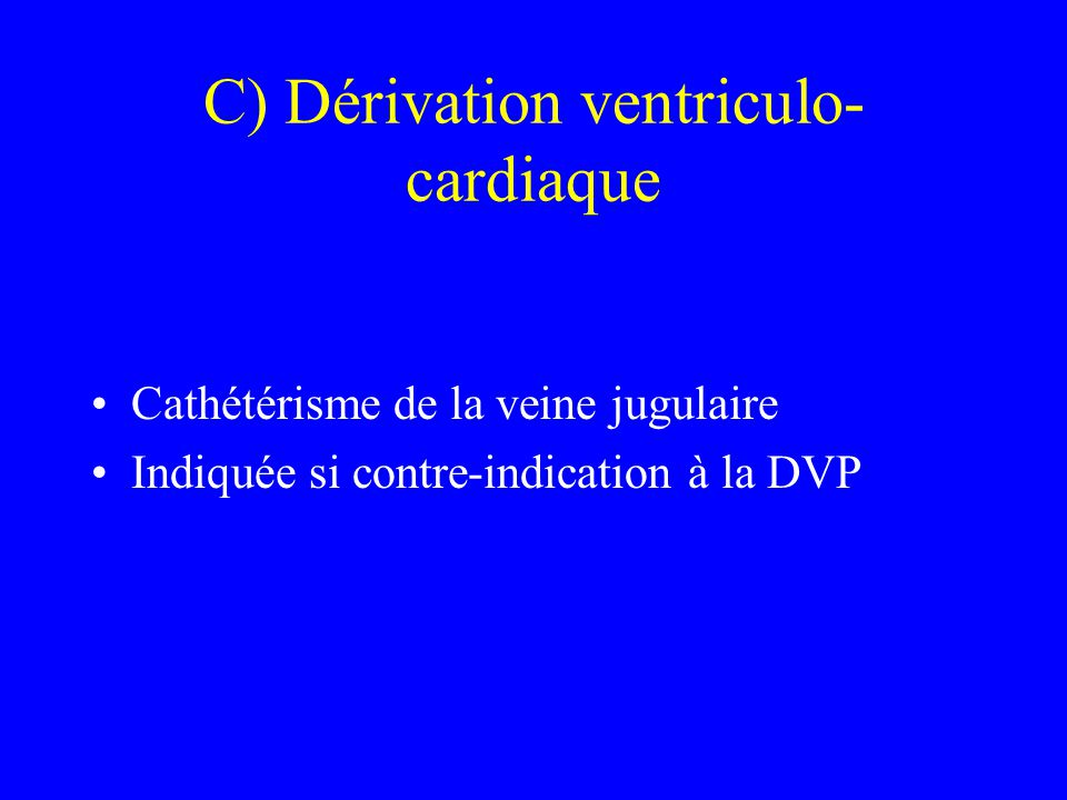 C) Dérivation ventriculo-cardiaque