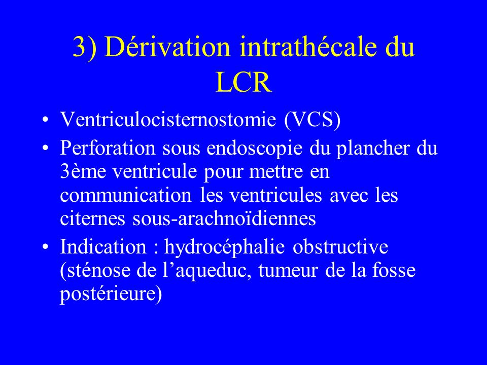 3) Dérivation intrathécale du LCR