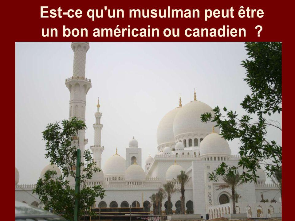 Est-ce qu un musulman peut être un bon américain ou canadien