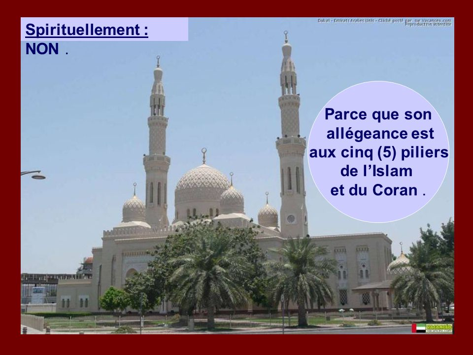Spirituellement : NON . Parce que son allégeance est aux cinq (5) piliers de l'Islam et du Coran .