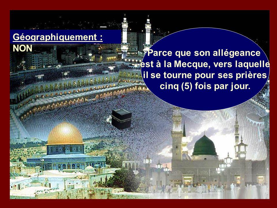 Parce que son allégeance est à la Mecque, vers laquelle