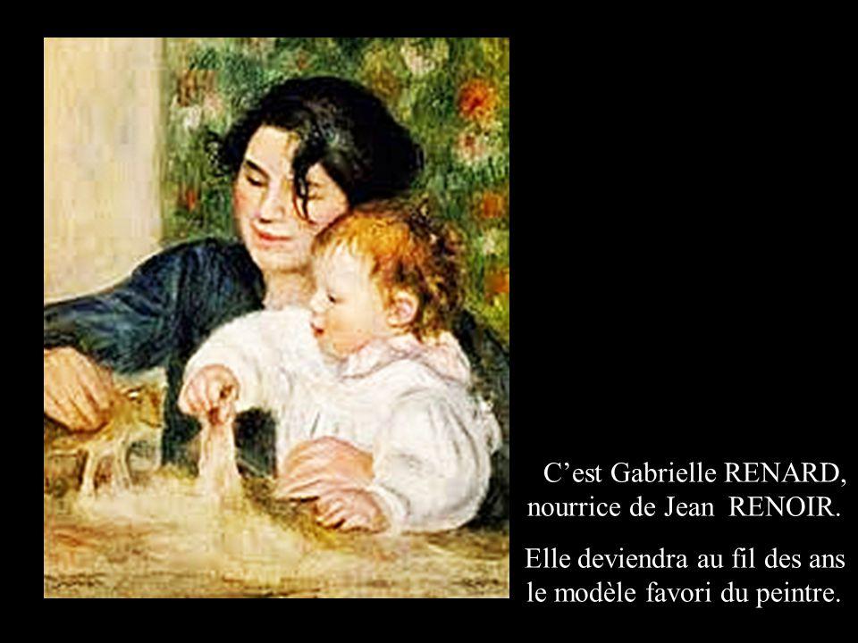 C'est Gabrielle RENARD, nourrice de Jean RENOIR.