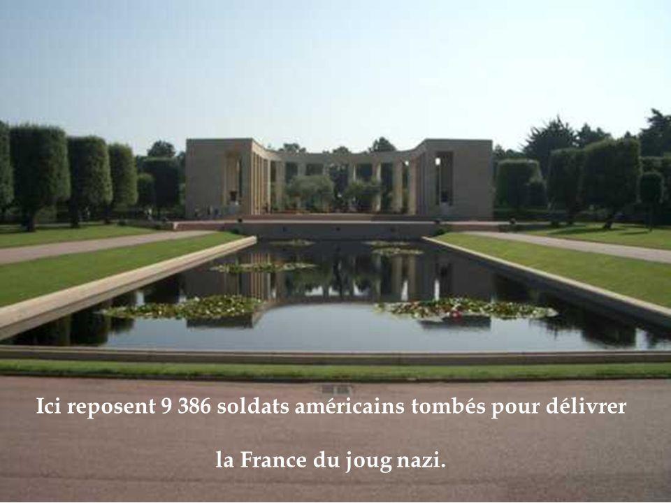Ici reposent 9 386 soldats américains tombés pour délivrer la France du joug nazi.