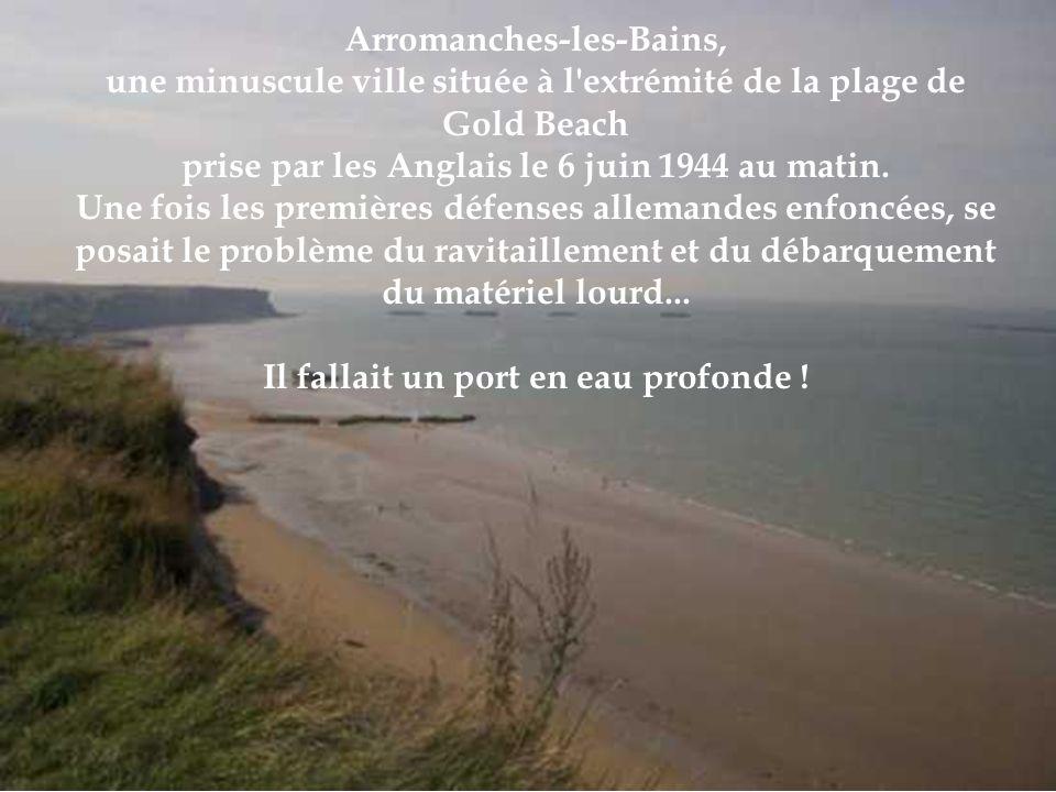 Arromanches-les-Bains, une minuscule ville située à l extrémité de la plage de Gold Beach prise par les Anglais le 6 juin 1944 au matin.