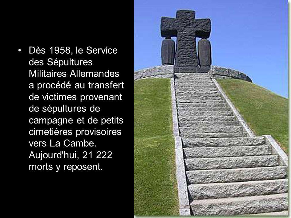 Dès 1958, le Service des Sépultures Militaires Allemandes a procédé au transfert de victimes provenant de sépultures de campagne et de petits cimetières provisoires vers La Cambe.