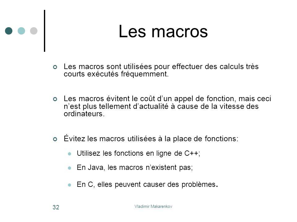 Les macros Les macros sont utilisées pour effectuer des calculs très courts exécutés fréquemment.