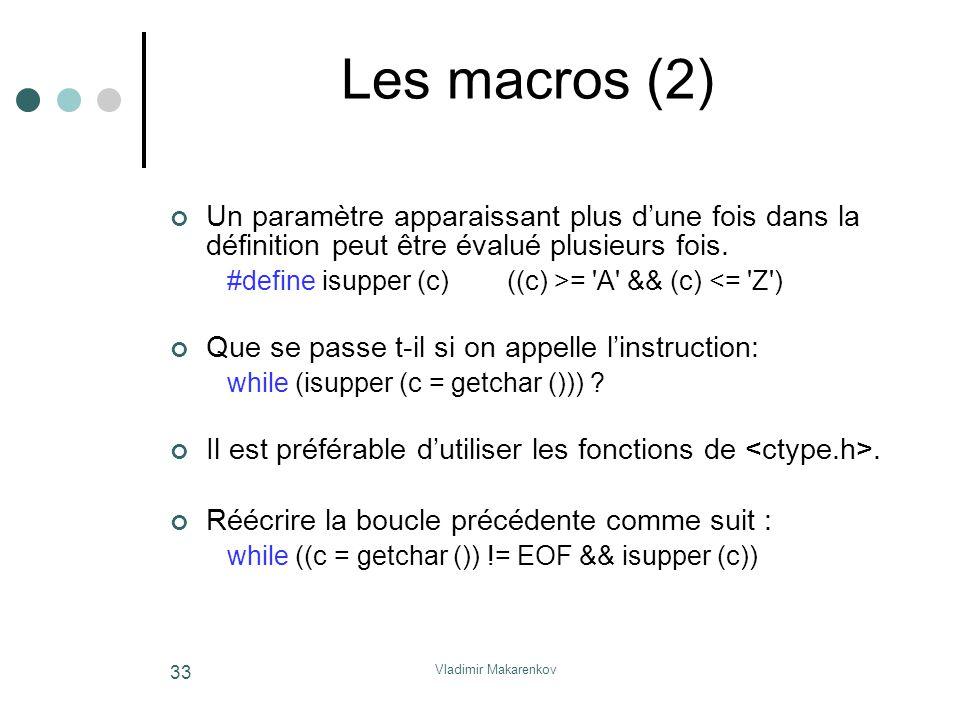 Les macros (2) Un paramètre apparaissant plus d'une fois dans la définition peut être évalué plusieurs fois.