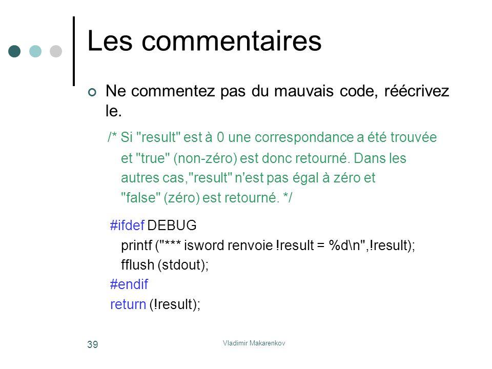 Les commentaires Ne commentez pas du mauvais code, réécrivez le. /* Si result est à 0 une correspondance a été trouvée.