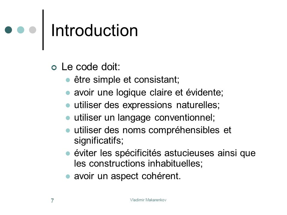 Introduction Le code doit: être simple et consistant;