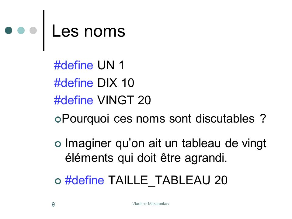 Les noms #define UN 1 #define DIX 10 #define VINGT 20