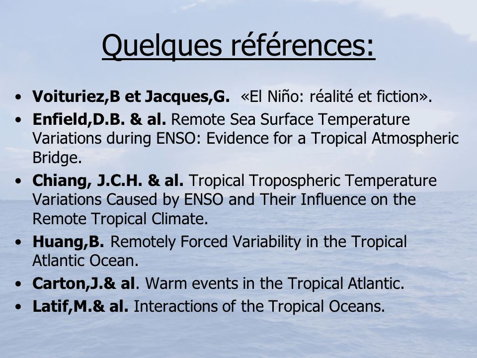 Quelques références: Voituriez,B et Jacques,G. «El Niño: réalité et fiction».