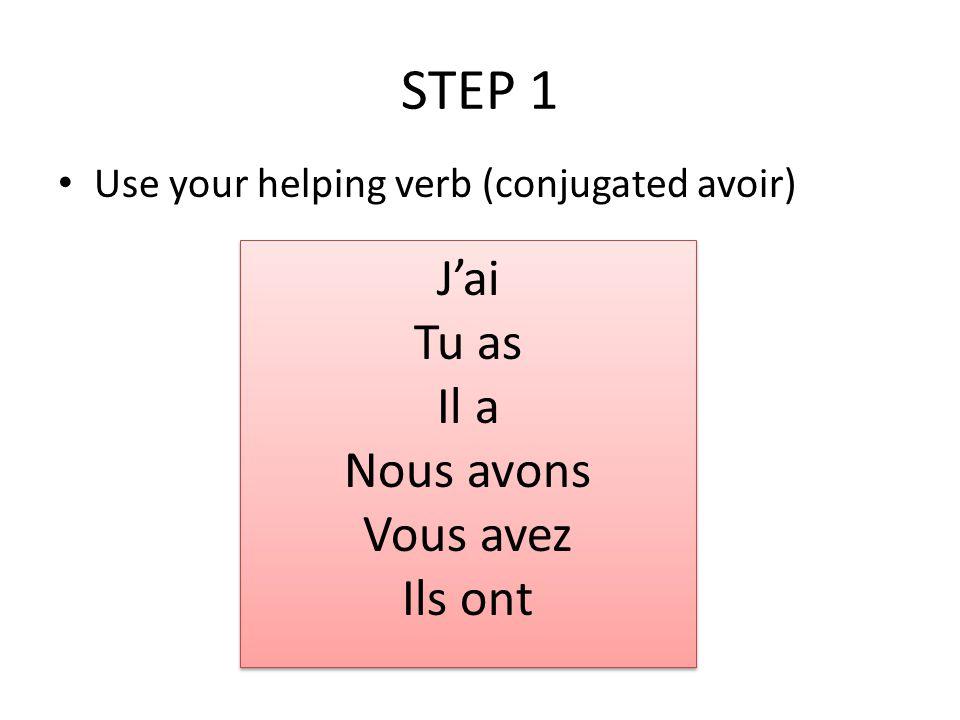 STEP 1 J'ai Tu as Il a Nous avons Vous avez Ils ont
