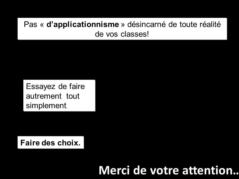 Pas « d'applicationnisme » désincarné de toute réalité de vos classes!