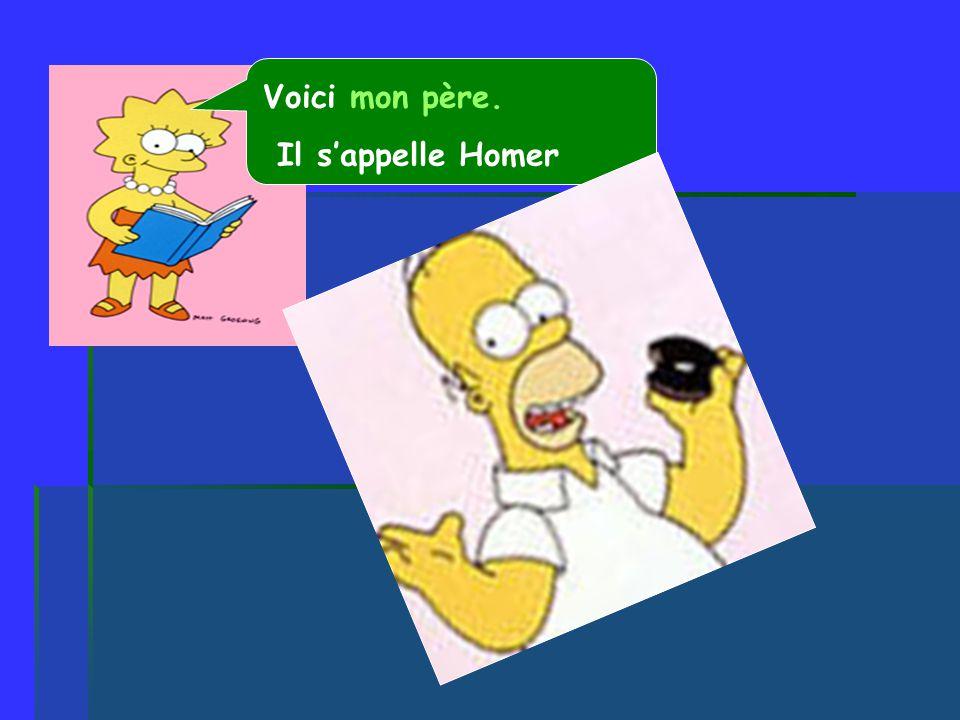 Voici mon père. Il s'appelle Homer
