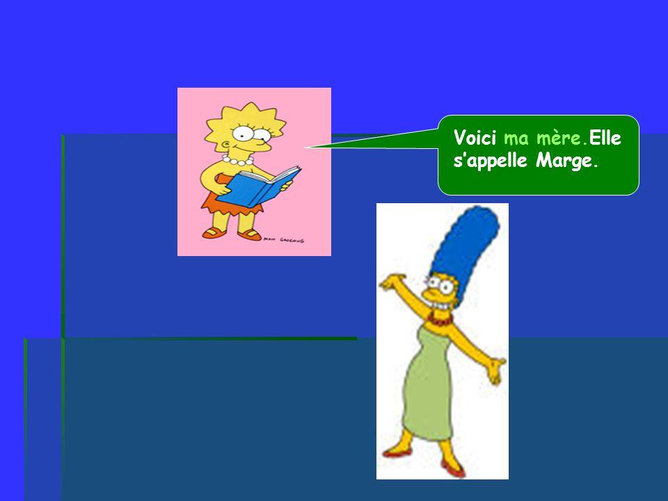 Voici ma mère.Elle s'appelle Marge.