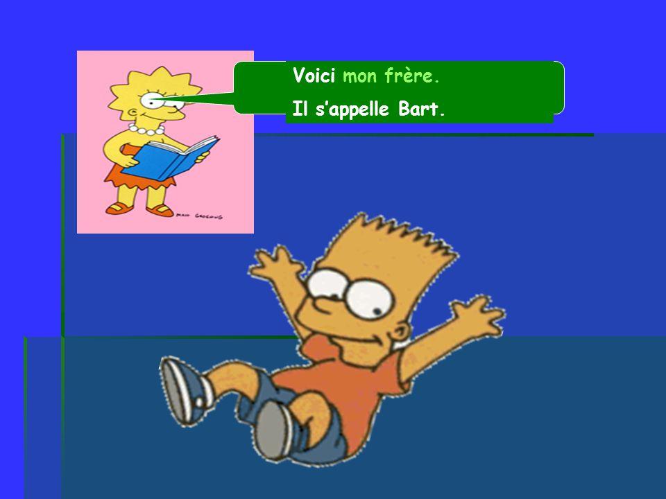 Voici mon frère. Il s'appelle Bart.