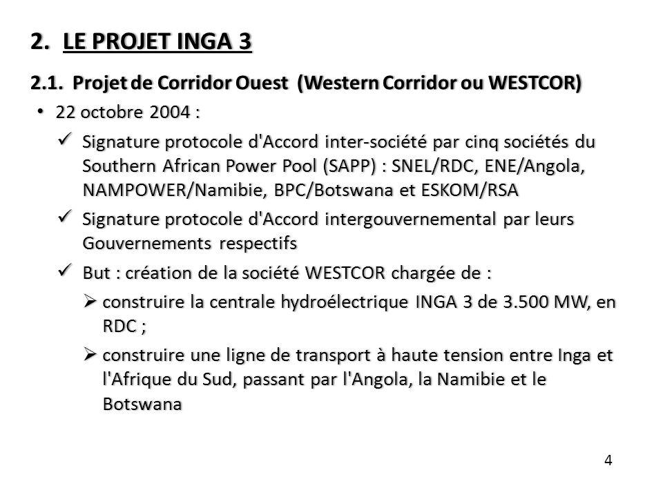 LE PROJET INGA 3 2.1. Projet de Corridor Ouest (Western Corridor ou WESTCOR) 22 octobre 2004 :