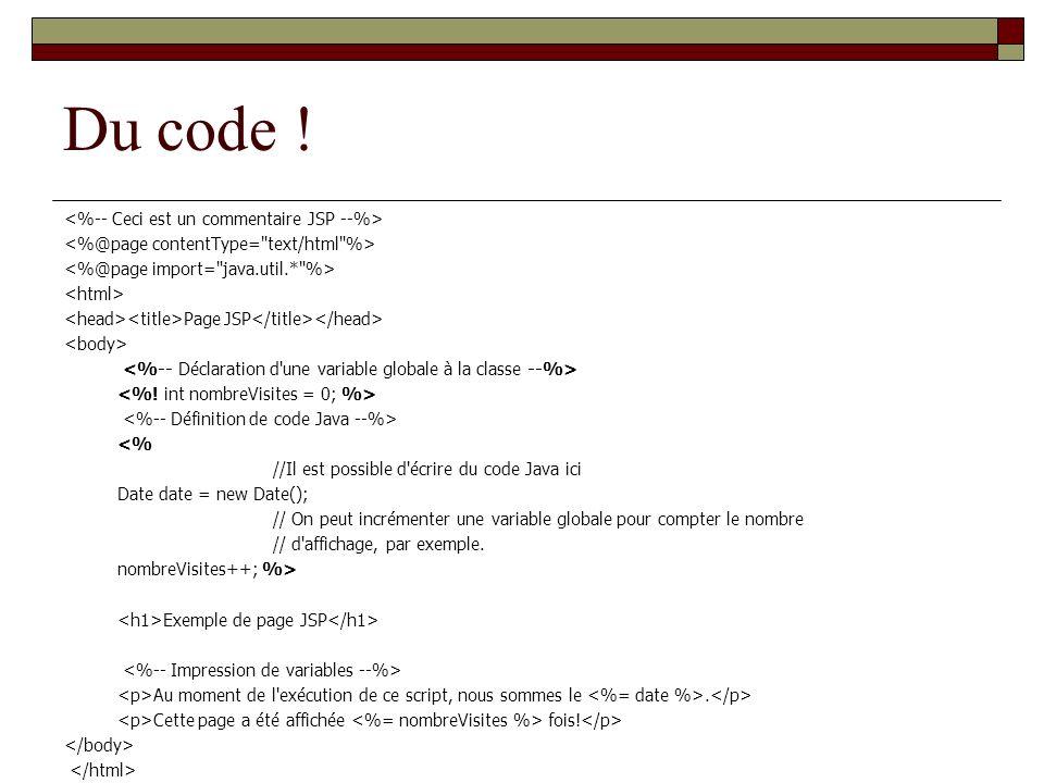 Du code ! <%-- Ceci est un commentaire JSP --%>