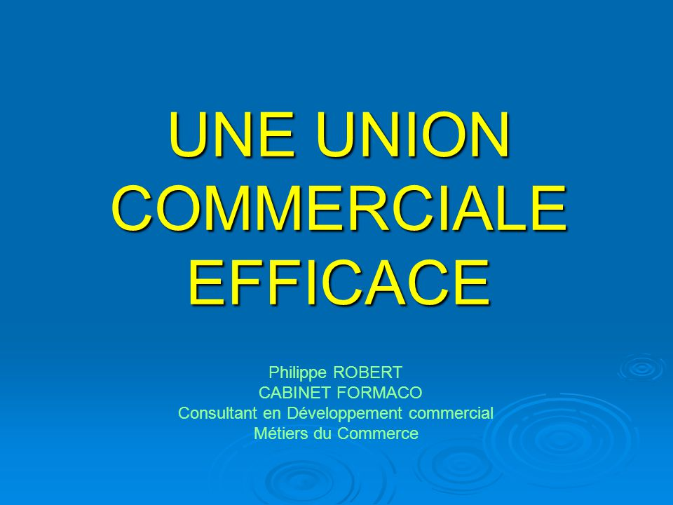 UNE UNION COMMERCIALE EFFICACE