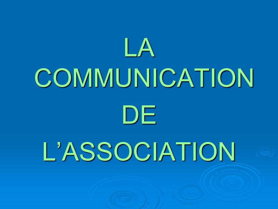 LA COMMUNICATION DE L'ASSOCIATION