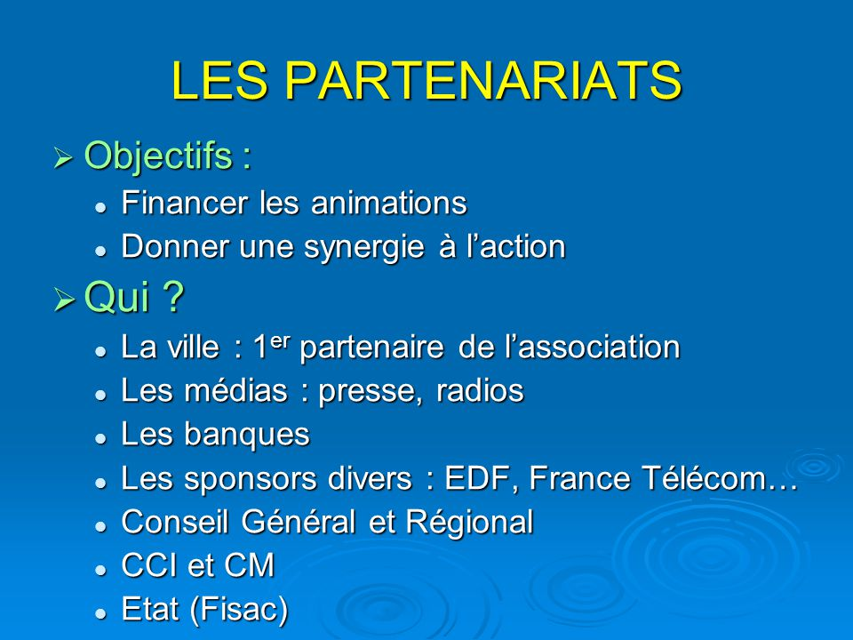 LES PARTENARIATS Qui Objectifs : Financer les animations