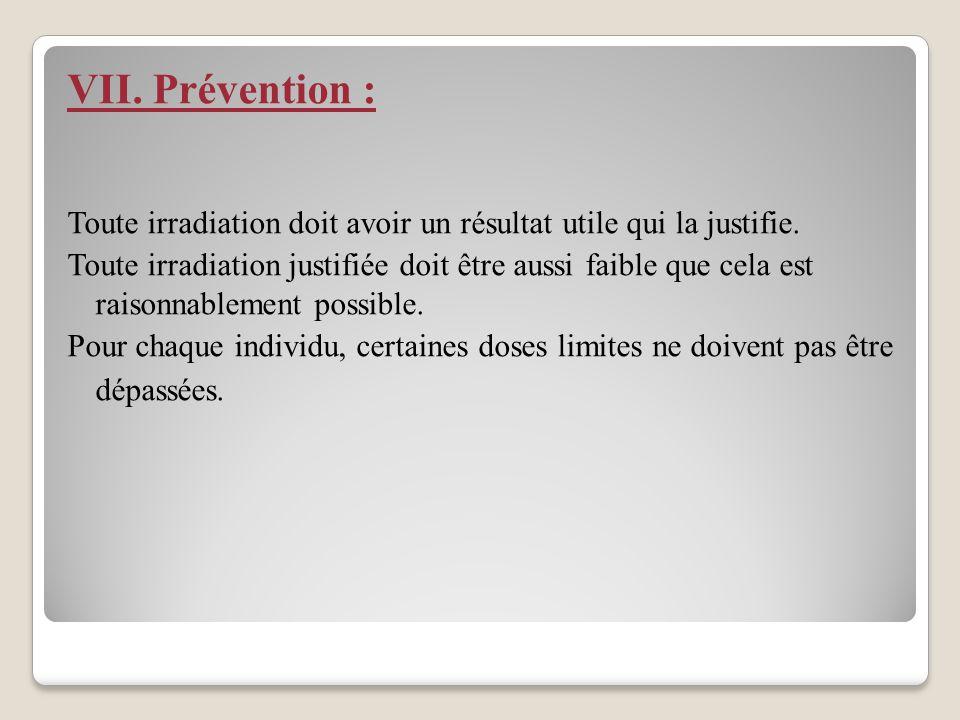 VII. Prévention : Toute irradiation doit avoir un résultat utile qui la justifie.