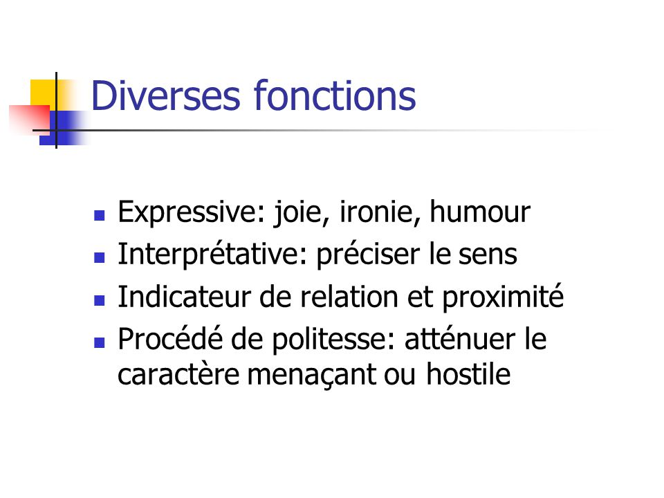 Diverses fonctions Expressive: joie, ironie, humour