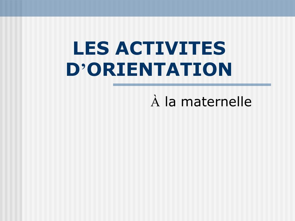LES ACTIVITES D'ORIENTATION