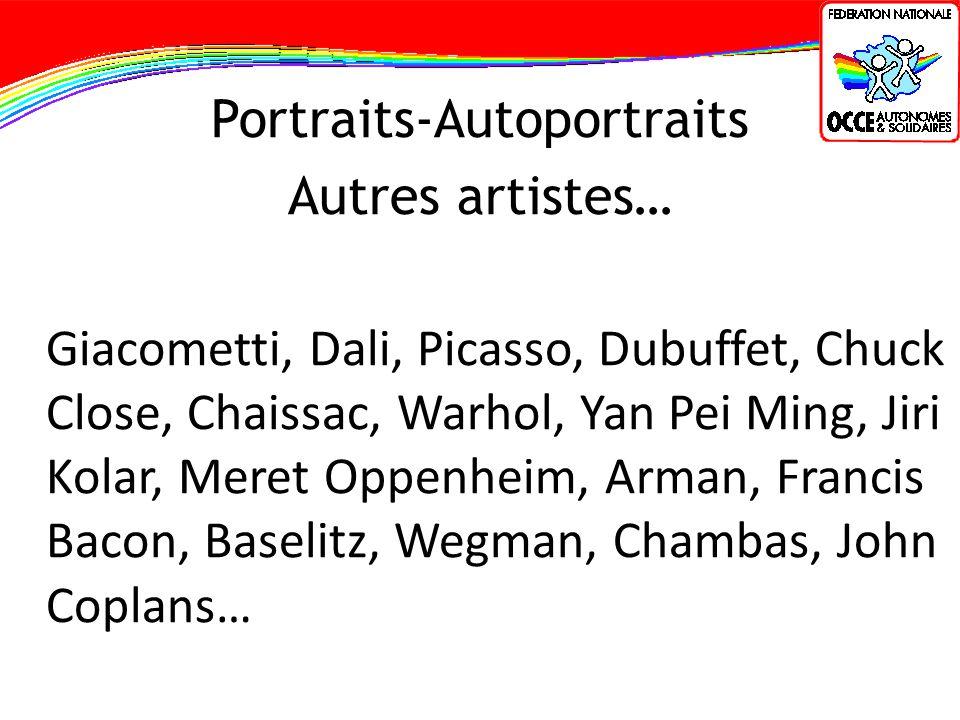 Portraits-Autoportraits Autres artistes… Giacometti, Dali, Picasso, Dubuffet, Chuck Close, Chaissac, Warhol, Yan Pei Ming, Jiri Kolar, Meret Oppenheim, Arman, Francis Bacon, Baselitz, Wegman, Chambas, John Coplans…