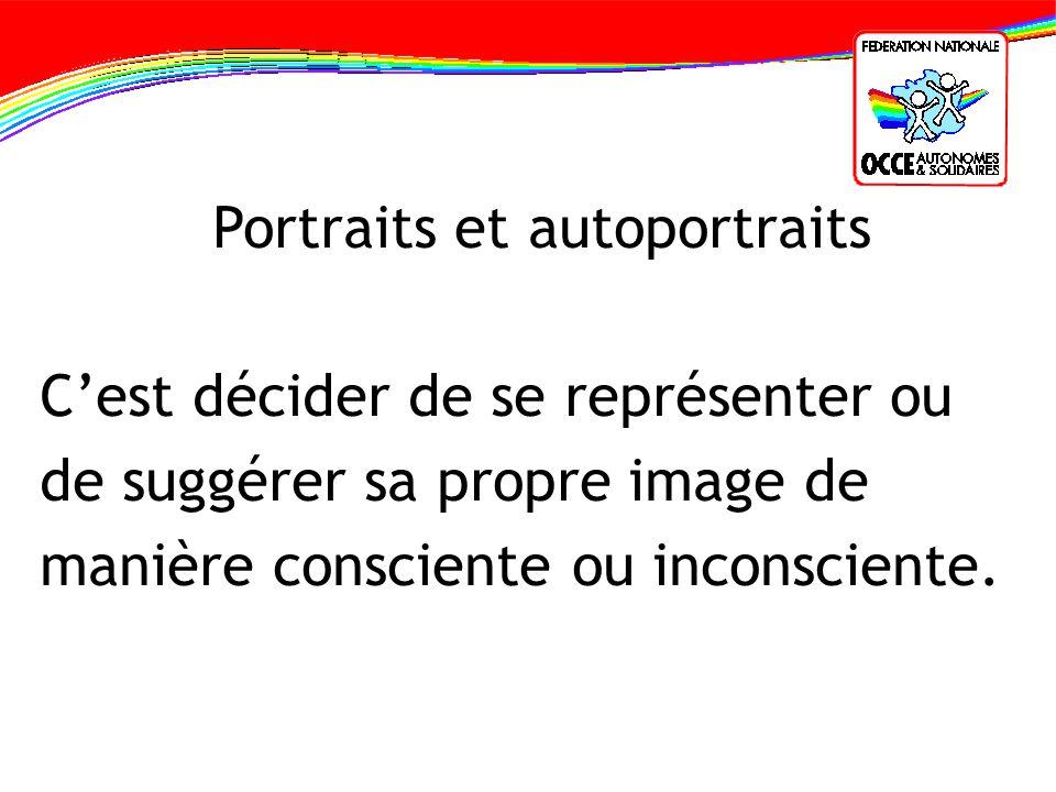 Portraits et autoportraits C'est décider de se représenter ou de suggérer sa propre image de manière consciente ou inconsciente.