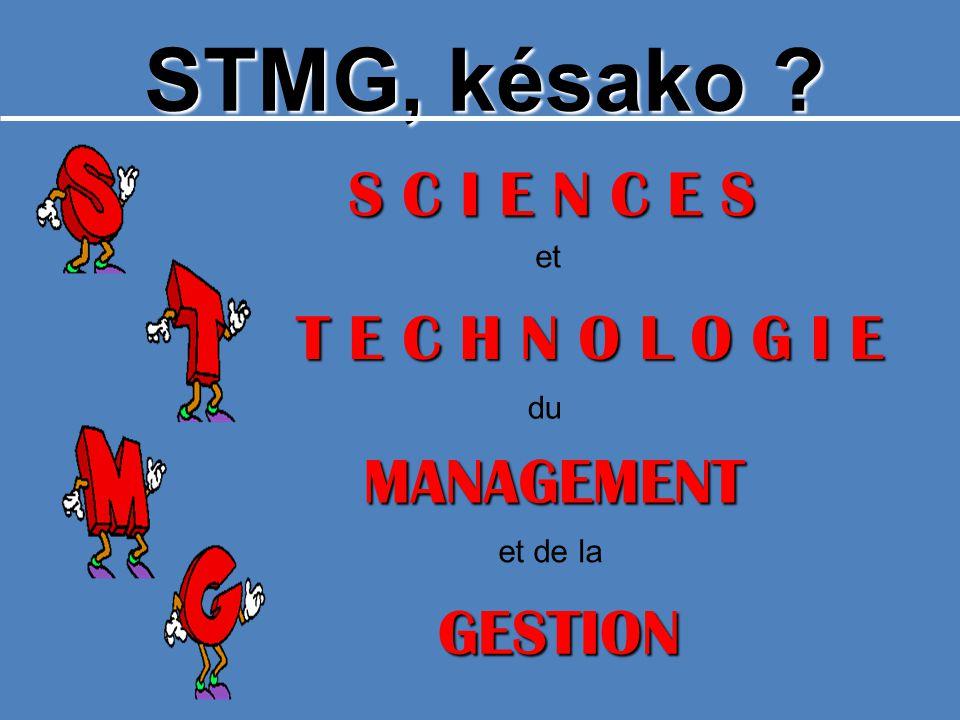 STMG, késako S C I E N C E S T E C H N O L O G I E MANAGEMENT