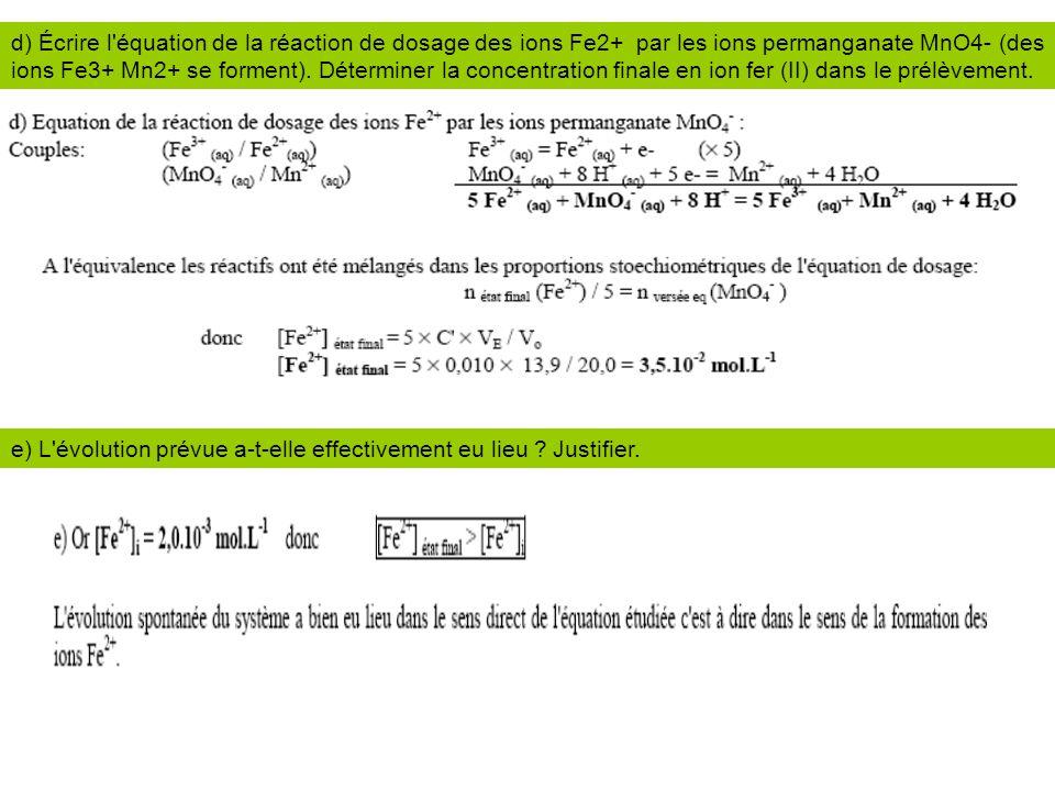 d) Écrire l équation de la réaction de dosage des ions Fe2+ par les ions permanganate MnO4- (des ions Fe3+ Mn2+ se forment). Déterminer la concentration finale en ion fer (II) dans le prélèvement.