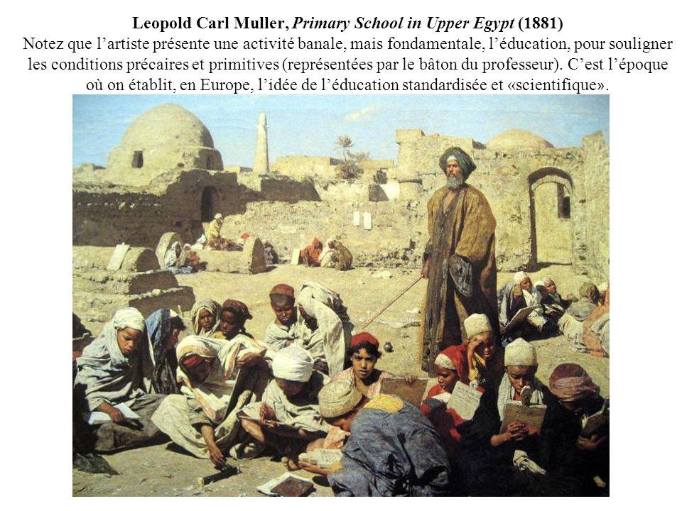 Leopold Carl Muller, Primary School in Upper Egypt (1881) Notez que l'artiste présente une activité banale, mais fondamentale, l'éducation, pour souligner les conditions précaires et primitives (représentées par le bâton du professeur).