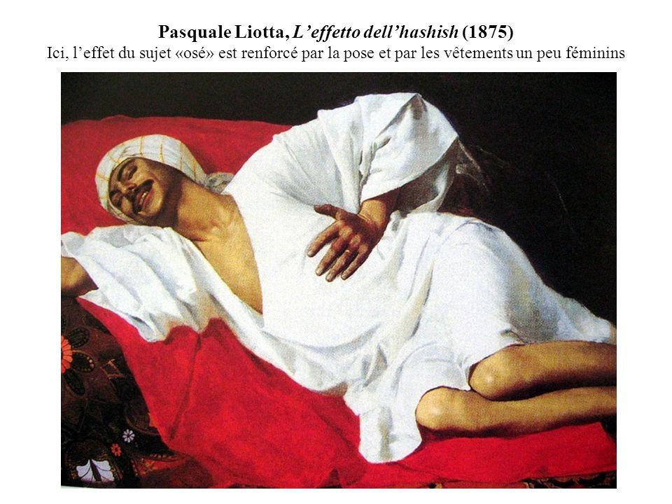 Pasquale Liotta, L'effetto dell'hashish (1875) Ici, l'effet du sujet «osé» est renforcé par la pose et par les vêtements un peu féminins