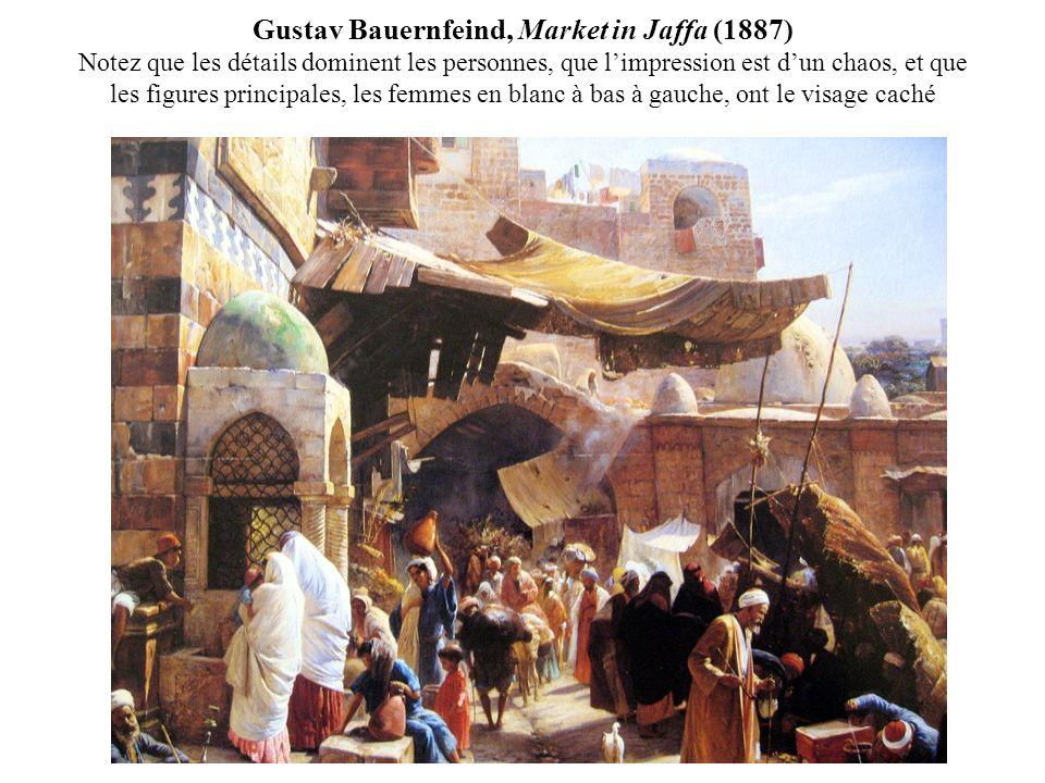 Gustav Bauernfeind, Market in Jaffa (1887) Notez que les détails dominent les personnes, que l'impression est d'un chaos, et que les figures principales, les femmes en blanc à bas à gauche, ont le visage caché