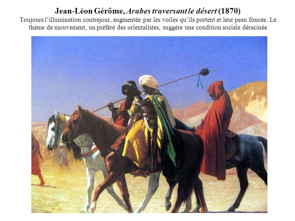 Jean-Léon Gérôme, Arabes traversant le désert (1870) Toujours l'illumination contrejour, augmentée par les voiles qu'ils portent et leur peau foncée.
