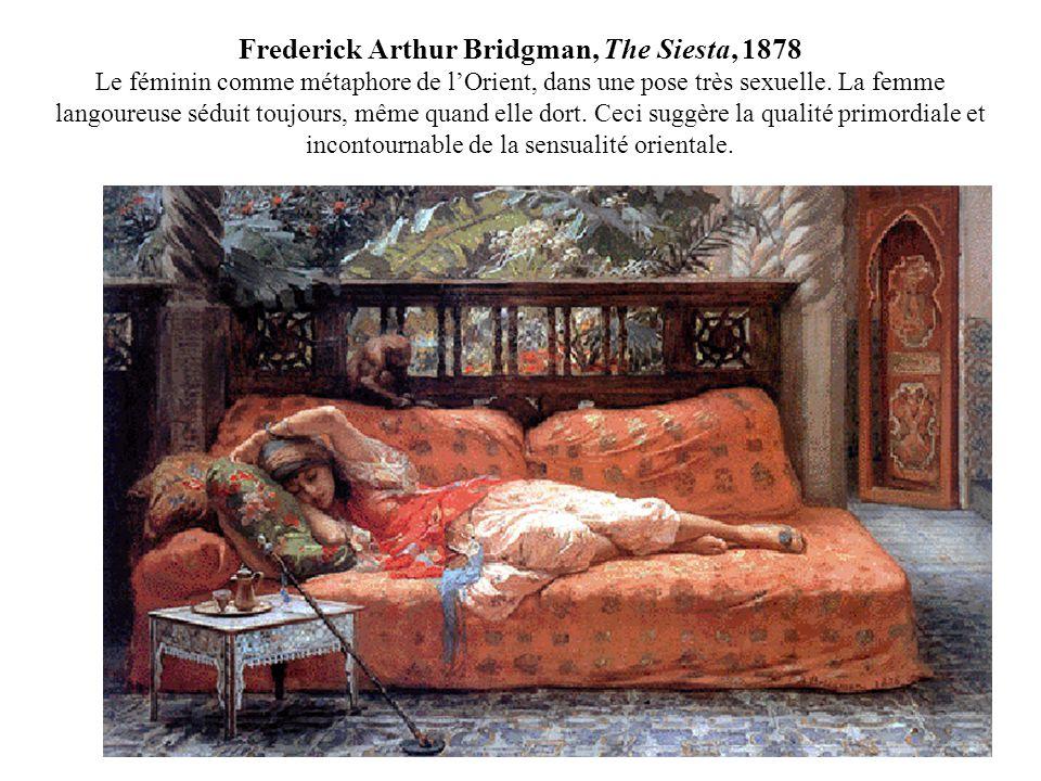 Frederick Arthur Bridgman, The Siesta, 1878 Le féminin comme métaphore de l'Orient, dans une pose très sexuelle.