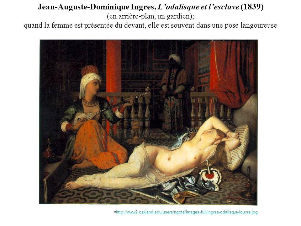 Jean-Auguste-Dominique Ingres, L'odalisque et l'esclave (1839) (en arrière-plan, un gardien); quand la femme est présentée du devant, elle est souvent dans une pose langoureuse