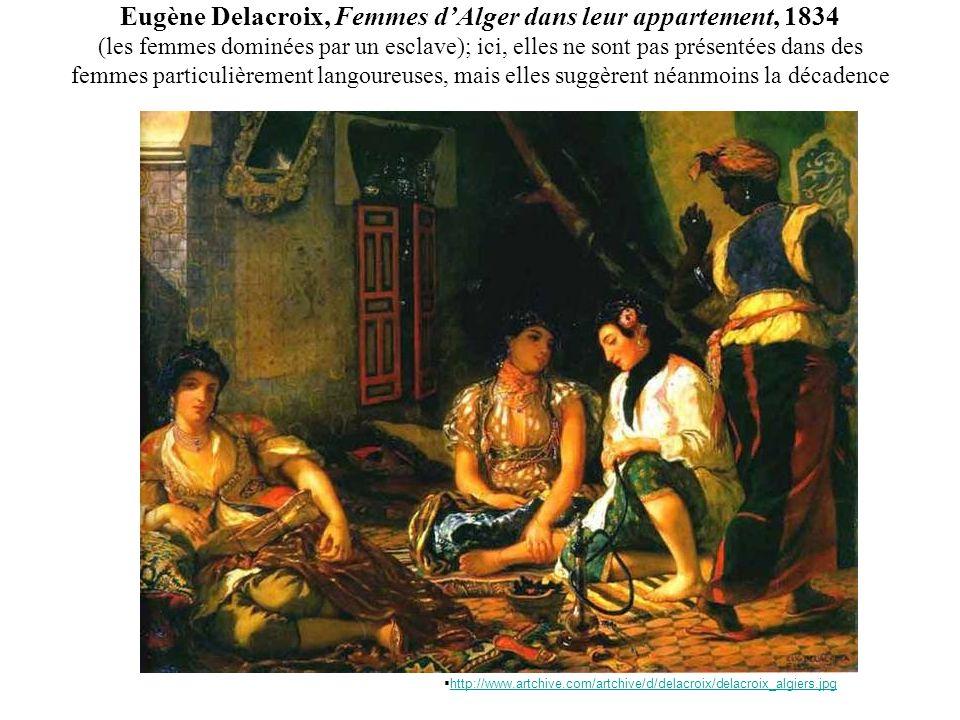 Eugène Delacroix, Femmes d'Alger dans leur appartement, 1834 (les femmes dominées par un esclave); ici, elles ne sont pas présentées dans des femmes particulièrement langoureuses, mais elles suggèrent néanmoins la décadence
