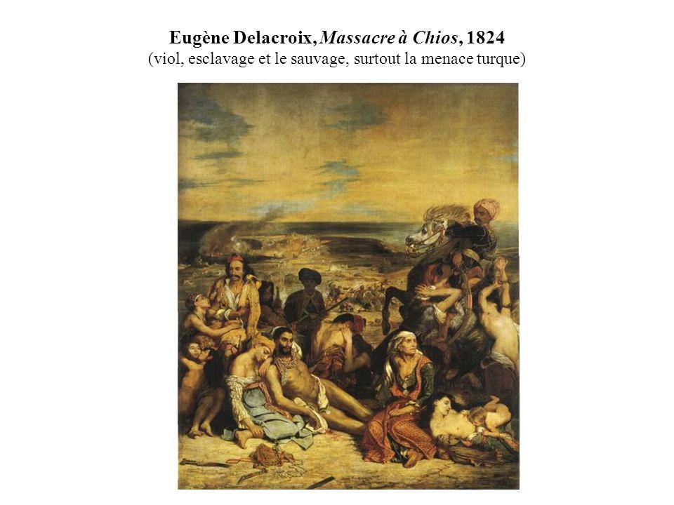 Eugène Delacroix, Massacre à Chios, 1824 (viol, esclavage et le sauvage, surtout la menace turque)