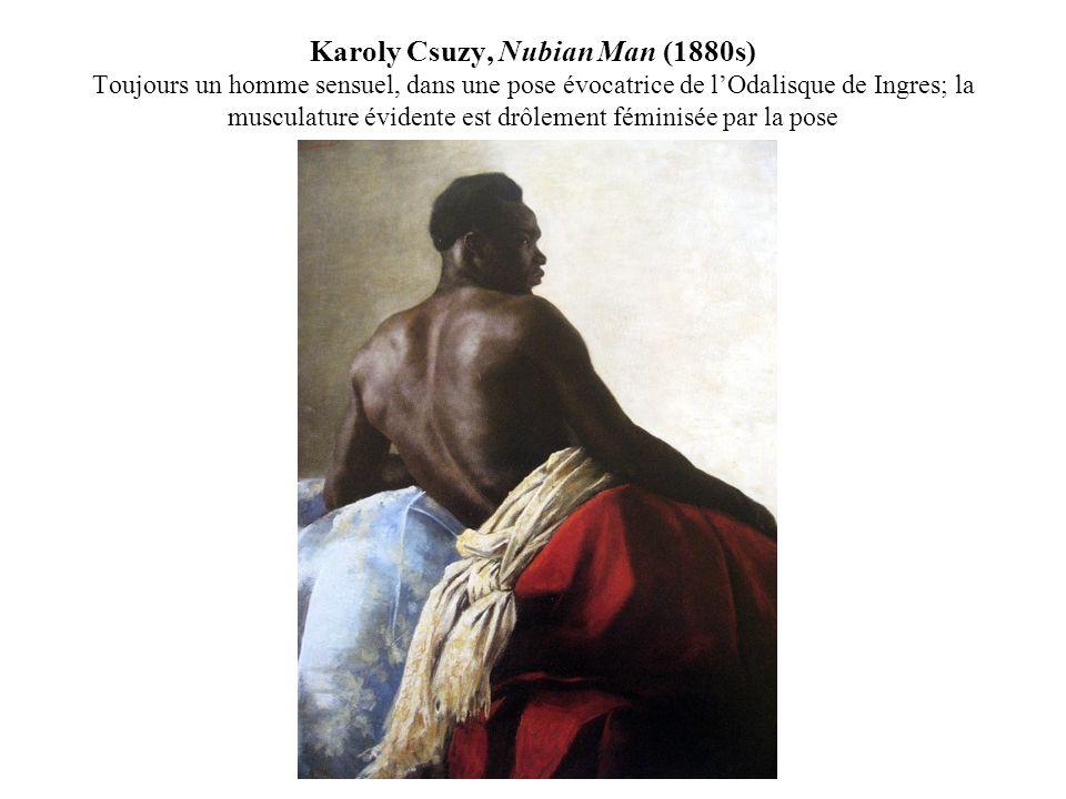 Karoly Csuzy, Nubian Man (1880s) Toujours un homme sensuel, dans une pose évocatrice de l'Odalisque de Ingres; la musculature évidente est drôlement féminisée par la pose