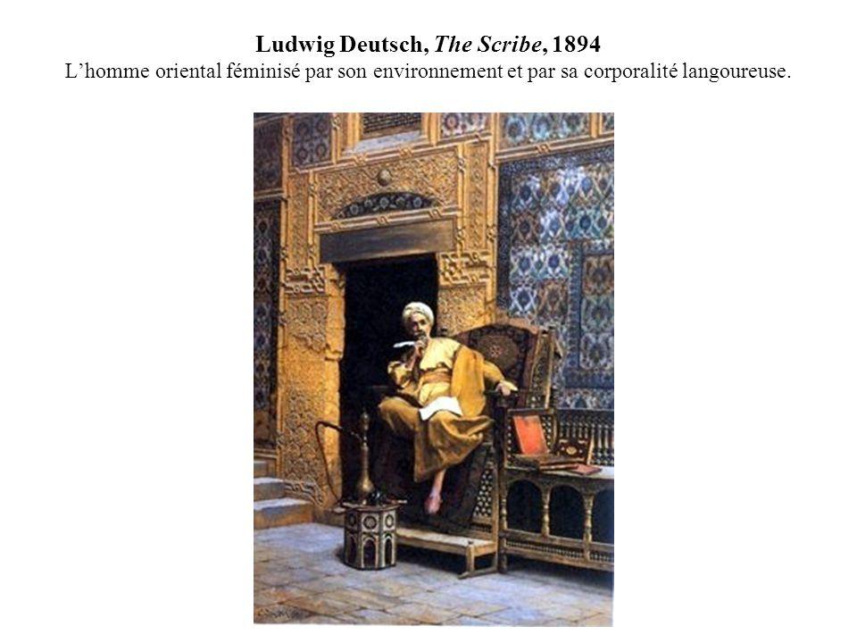 Ludwig Deutsch, The Scribe, 1894 L'homme oriental féminisé par son environnement et par sa corporalité langoureuse.